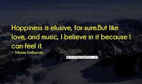 tiffanie debartolo quotes happiness is elusive for sure but like