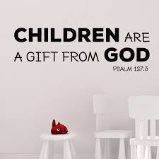Psalm 127v3 Vinyl Wall Decal 8 Children Are A Gift From God