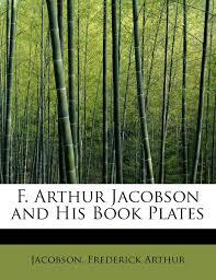 F. Arthur Jacobson and His Book Plates: Jacobson Frederick Arthur ...
