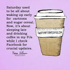 sweatpants and coffee saturdays nanea hoffman coffee quotes