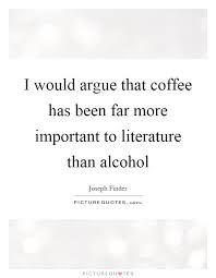 i would argue that coffee has been far more important to