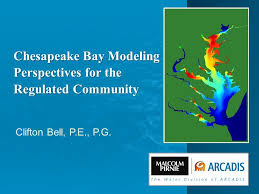 Clifton Bell, P.E., P.G. Chesapeake Bay Modeling Perspectives for the  Regulated Community. - ppt download