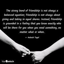the strong bond of friend quotes writings by aakash yourquote