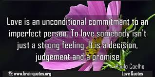 love is an unconditional commitment to an imperfect person to love