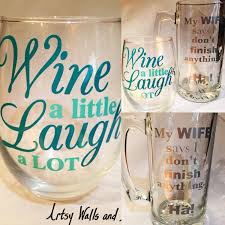 Funny Husband Wife Gift Wine Beer Glass Combo Wine A Little Laugh A Lot And My Wife Says I Don T Fini Wine Glass Sayings Funny Wine Glass Wine Glass Decals