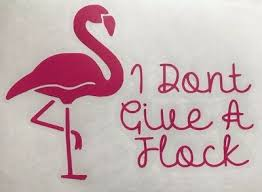 I Don T Give A Flock Flamingo Vinyl Decal Sticker Car Bottle Cup Truck Suv Ebay