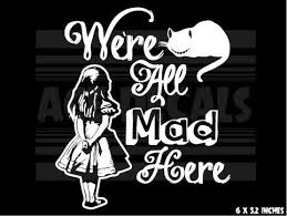 We Re All Mad Here Wall Decal I M Mad You Re Mad You Wouldn T Have Come Here Cat For Sale Online Ebay