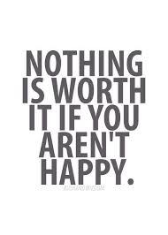 living an unhappy life is a very high price to pay to maintain a