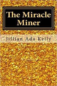 The Miracle Miner: My Life as a Female Gold Miner: Kelly, Jillian Ada:  9781511486088: Amazon.com: Books