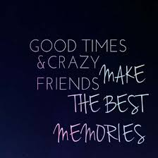 friends make best memoriesfriends make best memories crazy