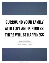 surround your family love and kindness there will be