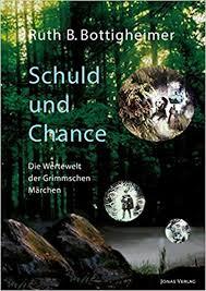 Schuld und Chance: Die Wertewelt der Grimmschen Märchen: Bottigheimer, Ruth  B.: 9783894455668: Amazon.com: Books