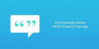 productivity quotes i wish i knew years ago street