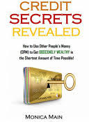 Credit Secrets Revealed: How to Use Other People's Money (OPM) to ...