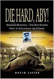 Amazon.com: Die Hard, Aby!: Abraham Bevistein - The Boy Soldier Shot to  Encourage the Others (9781844151370): Lister, David: Books