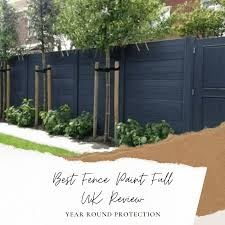 Best Fence Paint Full Uk Review Year Round Protection