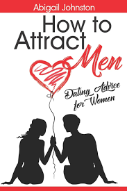 How to Attract Men: Dating Advice for Women: Johnston, Abigail:  9781699245750: Amazon.com: Books