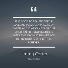 it is good to realize that if love a jimmy carter about nature