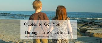 quotes to get you through life s difficulties kingdom