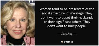 erica jong quote women tend to be preservers of the social