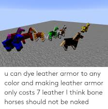 u can dye leather armor to any color