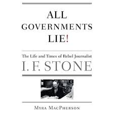All Governments Lie: The Life and Times of Rebel Journalist I. F. ...