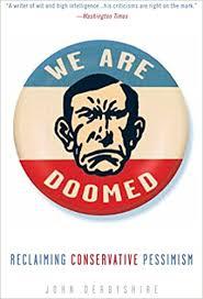 We Are Doomed: Reclaiming Conservative Pessimism: Derbyshire, John:  9780307409591: Amazon.com: Books