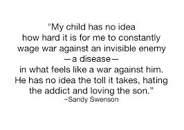 addiction quotes moms of addicts sandy swenson