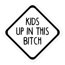 Kids Up In The Bitch 5 X 5 Die Cut Sticker Car Truck Minivan Suv Mom Dad Carpool Minglewood Trading