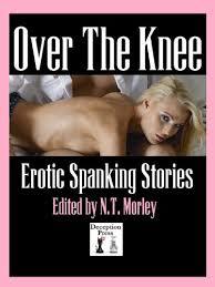 Over the Knee: Erotic Spanking Stories eBook: Morley, N.T., Roche, Thomas  S., DeMuci, Sara, Peltier, Heather, Dixon, Ivy, Dubois, Amber, Sands,  Sarah, Taylor, Naomi: Amazon.co.uk: Kindle Store