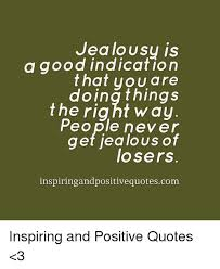 jealousy is a good indication that you are ing things the right