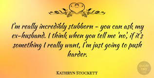 kathryn stockett i m really incredibly stubborn you can ask my