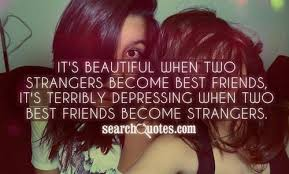 time changes best friends become strangers quotes quotations