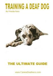 Training a deaf Dog: The Ultimate Guide To Living with a Deaf Dog by Priscilla  Ross