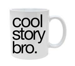 Cool Story Bro Mugs Tea Mug Milk Cup Wine Beer Cups Friend Gifts Home Decal Mug Funny Coffee Cups Mugs Aliexpress