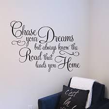 Amazon Com Chase Your Dreams But Always Know The Road That Leads You Home Vinyl Wall Decal By Wild Eyes Signs Home Quote Living Room Picture Quote Wall Quote Hh2062 Handmade