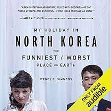 My Holiday in North Korea: The Funniest/Worst Place on Earth (Audio  Download): Amazon.in: Wendy E. Simmons, Jeena Yi, Audible Studios