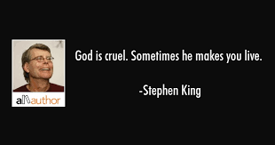 god is cruel sometimes he makes you live quote