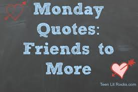 Monday Quotes From Best Friends To More Teen Lit Rocks