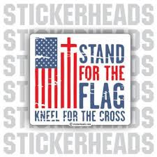 Stand For The Flag Kneel For The Cross Usa Flag Flags Sticker Stickerheads Stickers