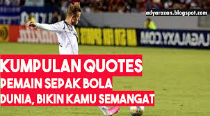 quotes bijak motivasi dan penyemangat dari pemain sepakbola dunia