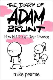 The Diary of Adam Brunt: How Not to Get Over Divorce eBook: Pearse, Mike:  Amazon.in: Kindle Store