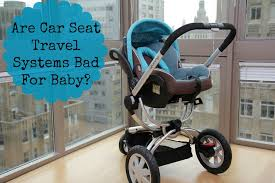 are car seat travel systems bad for baby