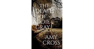 The Death of Addie Gray: Cross, Amy: Amazon.sg: Books