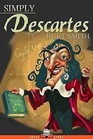 Amazon.com: Simply Descartes (Great Lives Book 13) eBook: Smith, Kurt:  Kindle Store