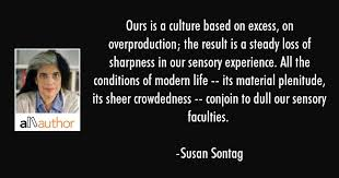 ours is a culture based on excess on quote