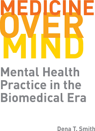 Medicine over Mind: Mental Health Practice in the Biomedical Era (Critical  Issues in Health and Medicine): Smith, Dena T.: 9780813598666: Amazon.com:  Books