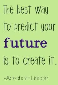 the best way to predict your future is to create it education