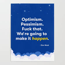 elon musk optimism quote poster by iotapixels society