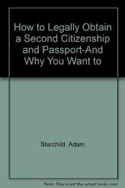 HOW TO LEGALLY OBTAIN A SECOND CITIZENSHIP AND By Adam Starchild ...